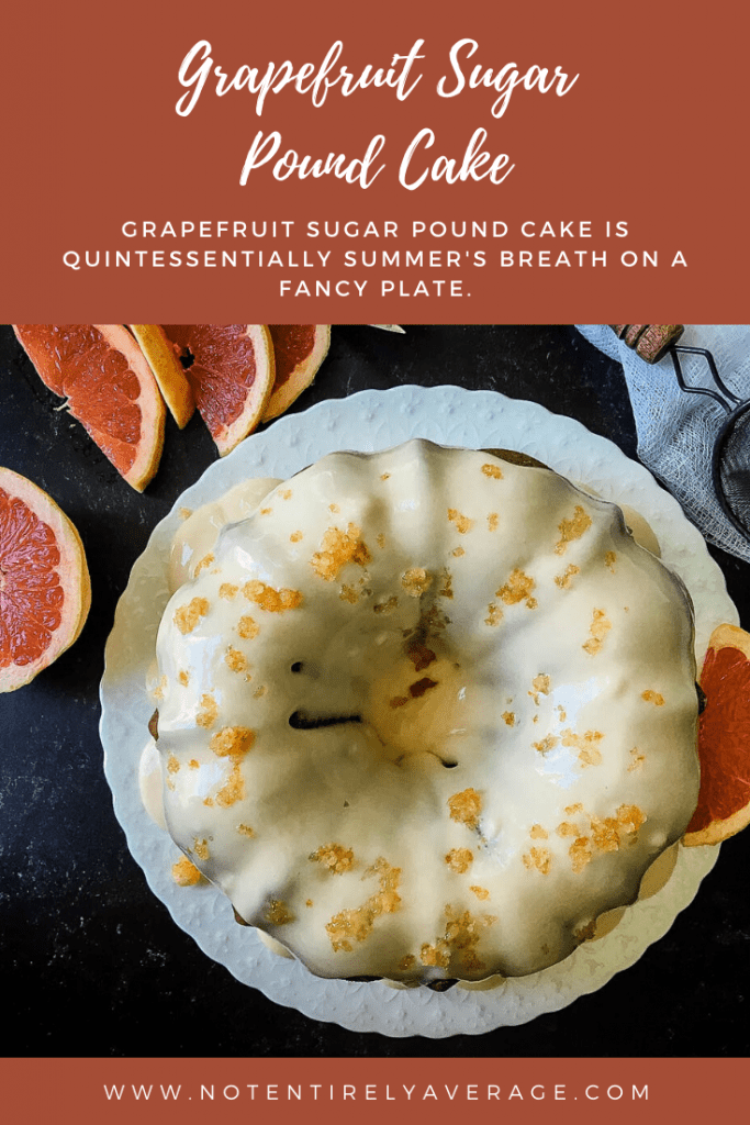 Pinterest pin for Grapefruit Sugar Pound Cake Not Entirely Average