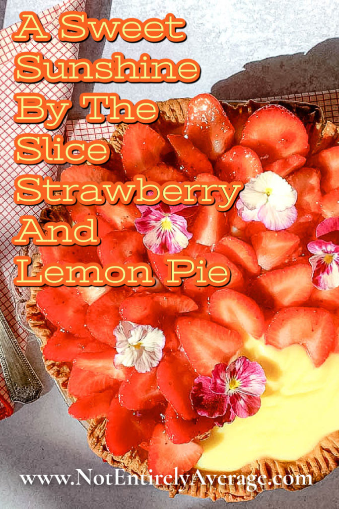 Pinterest pin image for A Sweet Sunshine By The Slice Strawberry And Lemon Pie