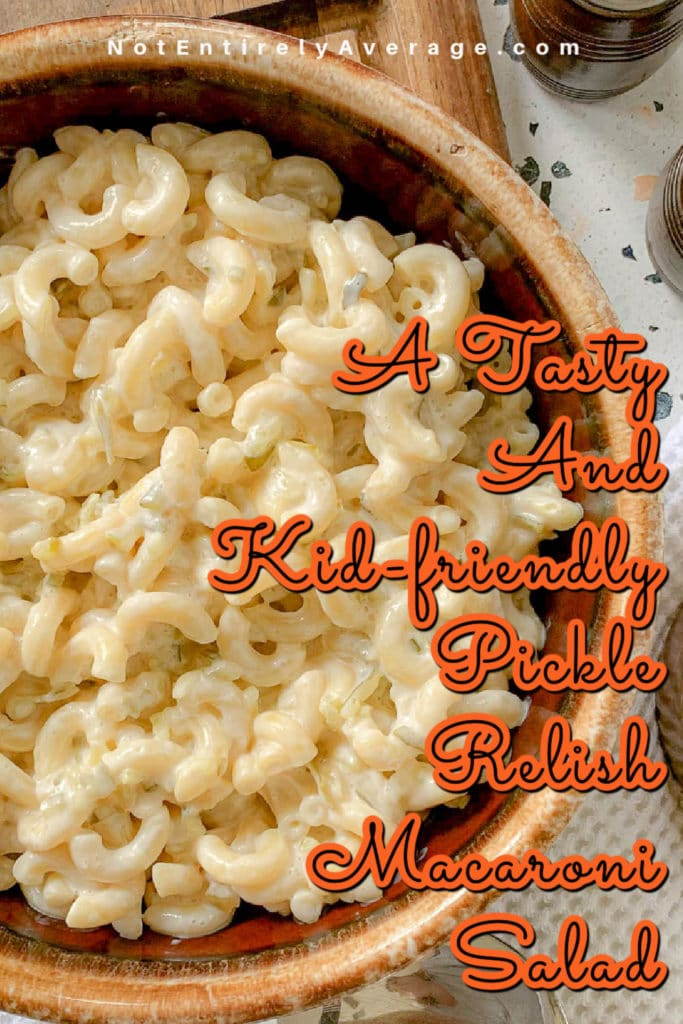 Pinterest pin image for A Tasty And Kid Friendly Sweet Pickle Relish Macaroni Salad