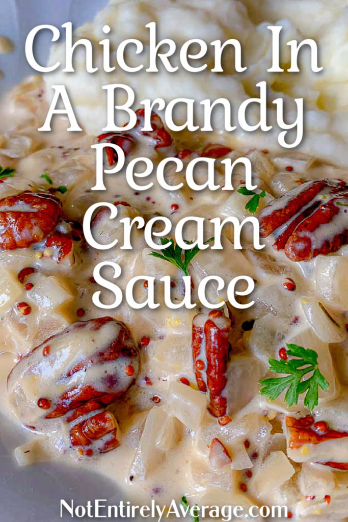 Pinterest pin image for Chicken In A Brandy Pecan Cream Sauce