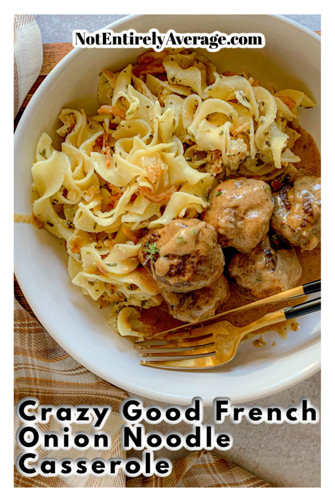 Pinterest pin image for Crazy Good French Onion Noodle Casserole